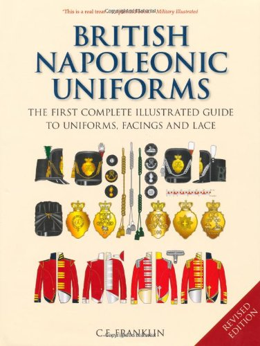 9781862274846: British Napoleonic Uniforms: The First Complete Illustrated Guide to Uniforms, Facings and Lace: A Complete Illustrated Guide to Uniforms and Braids