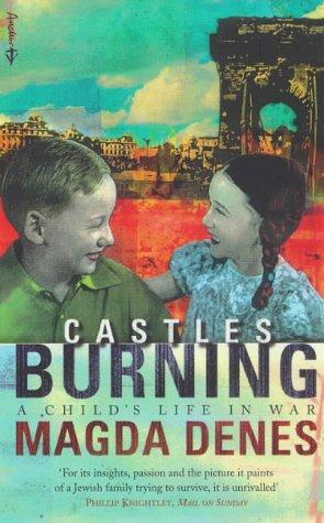 Castles Burning a Childs Life In War: Denes, Magda