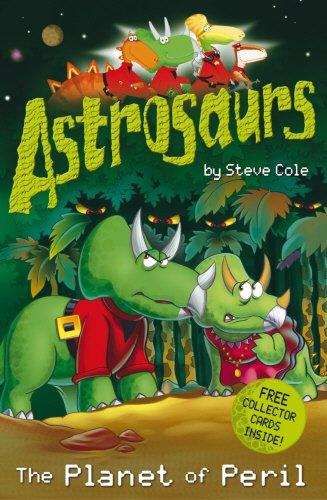 Astrosaurs: The Planet of Peril: Cole, Stephen; Cole, Steve