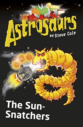Astrosaurs: The Sun-snatchers (Astrosaurs): Steve Cole