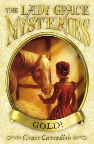 The Lady Grace Mysteries: Gold: Cavendish, Grace