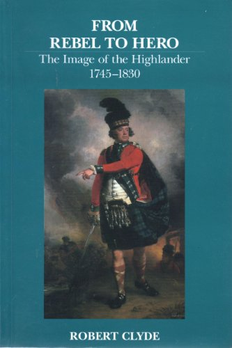 9781862320277: From Rebel to Hero: The Image of the Highlander, 1745-1830