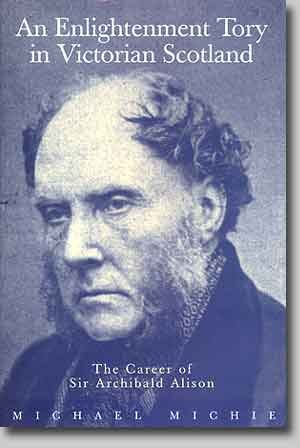 9781862320345: An Enlightenment Tory in Victorian Scotland: Career of Sir Archibald Alison