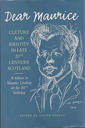9781862320413: Dear Maurice: Culture and Identity in Late 20th Century Scotland - Tribute to Maurice Lindsay on His 80th Birthday