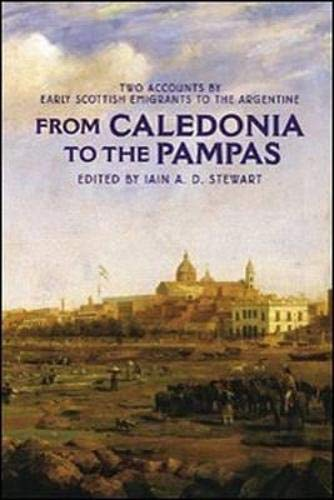 9781862320765: From Caledonia to the Pampas: Two Accounts by Early Scottish Emigrants to the Argentine