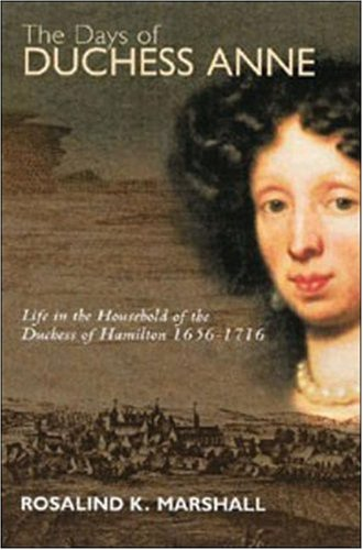 9781862321113: The Days of Duchess Anne: Life in the Household of the Duchess of Hamilton, 1656-1715: Life in the Household of the Duchess of Hamilton, 1656-1716