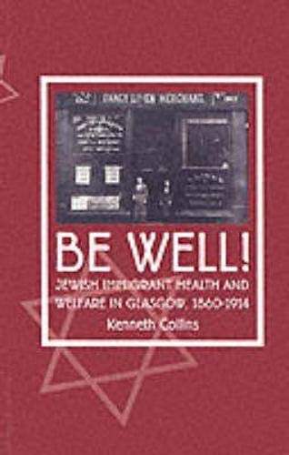 9781862321298: Be Well!: Jewish Immigrant Health and Welfare in Glasgow, 1860–1914