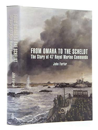 From Omaha to the Scheldt- the Story of 47 Royal Marine Commando: Forfar, John