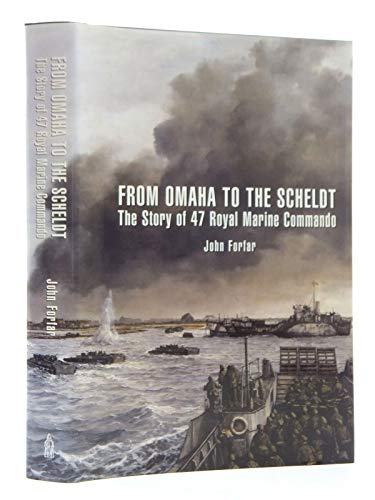From Omaha to the Scheldt: The Story of 47 Royal Marine Commando: Forfar, John
