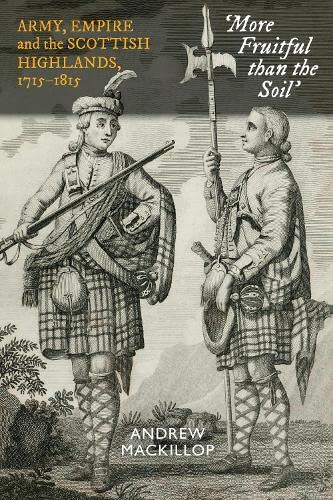9781862321618: More Fruitful Than the Soil: Army, Empire and the Scottish Highlands, 1715–1815