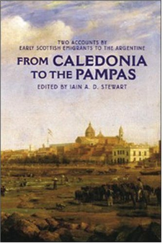 9781862321762: From Caledonia to the Pampas: Two Accounts by Early Scottish Emigrants to the Argentine