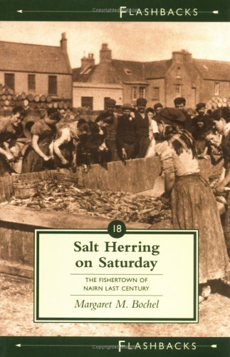 9781862322462: Salt Herring on Saturday: The Fishertown of Nairn Last Century (Flashbacks)