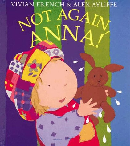 Not Again Anna! (1862330778) by Vivian French; Alex Ayliffe