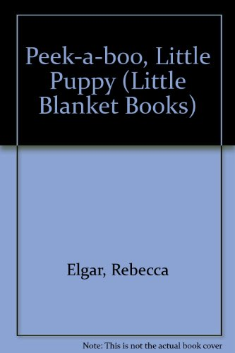 Peek-a-boo, Little Puppy (Little Blanket Books) (1862331863) by Rebecca Elgar