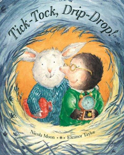 Tick-Tock, Drip-Drop!: Nicola Moon