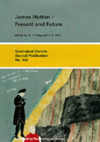 James Hutton - Present and Future: Present and Future (Geological Society Special Publication)