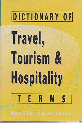 Dictionary of Travel, Tourism and Hospitality Terms: Harris, Rob, Howard,