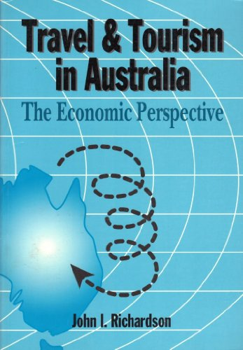 Travel and Tourism in Australia: The Economic Perspective (186250458X) by Richardson, John