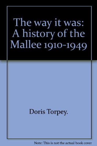 The Way it Was. A History of the Mallee, 1910-1949.: Doris Torpey.