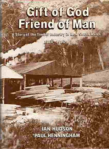 Gift of God. Friend of Man. A Story of the Timber Industry in New South Wales 1788-1986.