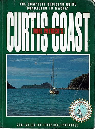 Noel Patrick's Curtis Coast. The Complete Cruising: Patrick, Noel
