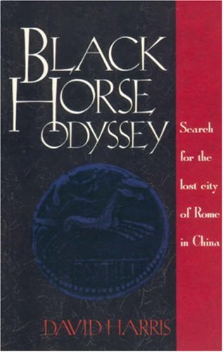 Black Horse Odyssey Search for the Lost City of Rome in China