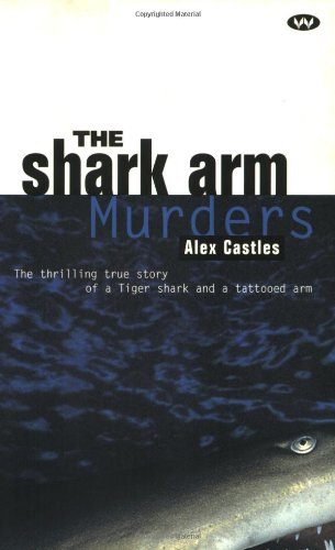 9781862543355: The Shark Arm Murders: The Thrilling True Story of a Tiger Shark and a Tattooed Arm