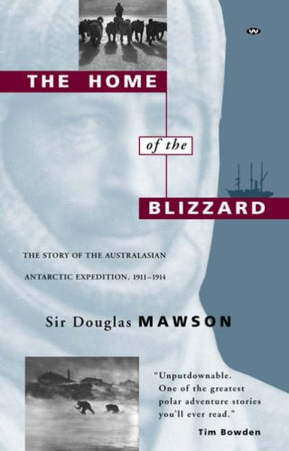 The Home of the Blizzard: Story of: Mawson, Sir Douglas