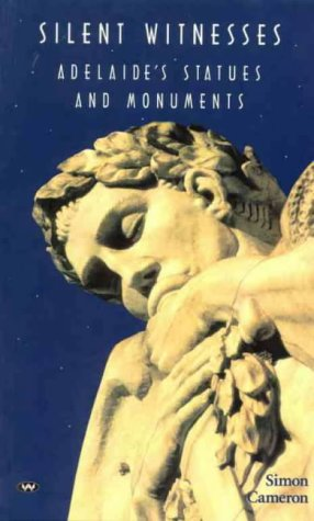 Silent Witnesses: Adelaide's statues and monuments (1862544026) by Simon Cameron