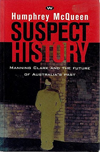 Suspect History: Manning Clark and the future: McQueen, Humphrey