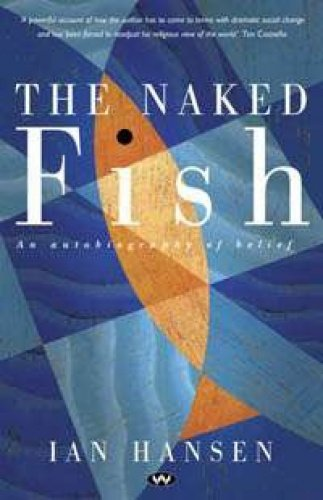 9781862545939: The Naked Fish: an Autobiography of Belief
