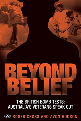 9781862546608: Beyond Belief: The British Bomb Tests: Australia's Veterans Speak Out