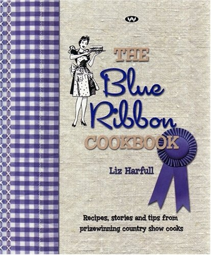 9781862547926: The Blue Ribbon Cookbook: Recipes, stories and tips from prize-winning country show cooks
