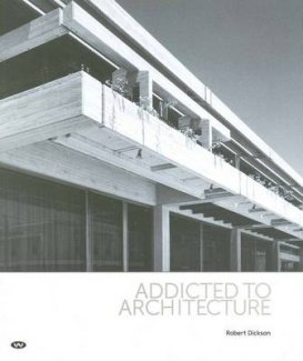 Addicted to Architecture (Hardcover): Robert Dickson