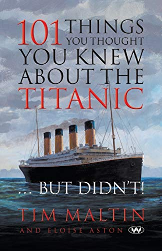 101 Things You Thought You Knew About the Titanic . But Didn't (Paperback): Tim Malton