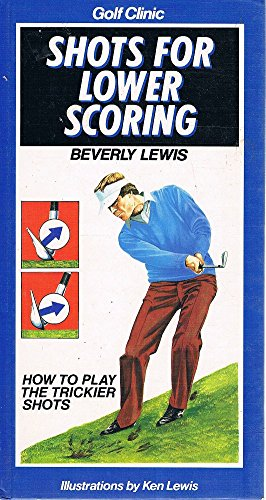 Golf Clinic : Shots for Lower Scoring: Lewis, Beverley