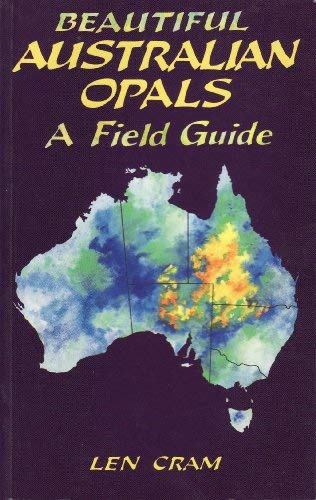 Beautiful Australian Opals : A Field Guide: Cram, Len