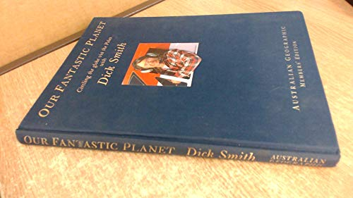 9781862760073: Our fantastic planet: Circling the globe via the poles with Dick Smith