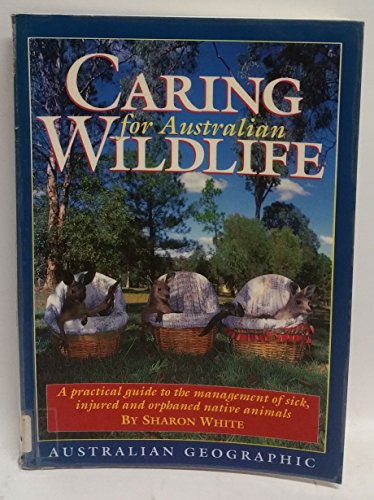 9781862760219: Caring for Australian Wildlife; A Practical Guide to the Management of Sick, Injured and Orphaned Native Animals