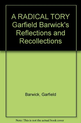 9781862871601: A radical Tory: Garfield Barwick's reflections and recollections