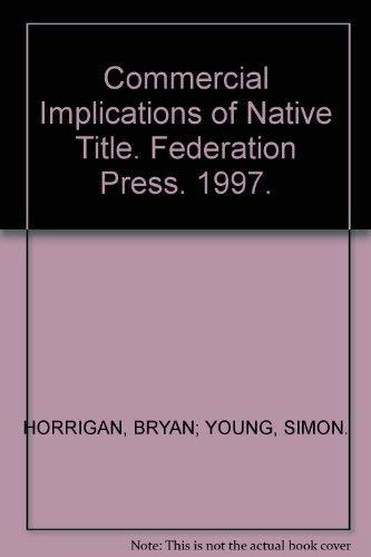 Commercial Implications of Native Title (Hardback): Brian Horrigan