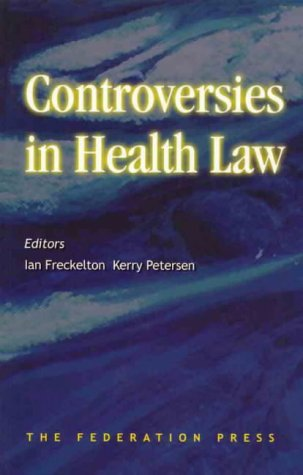 Controversies in health law.: Freckelton, Ina & Kerry Petersen.