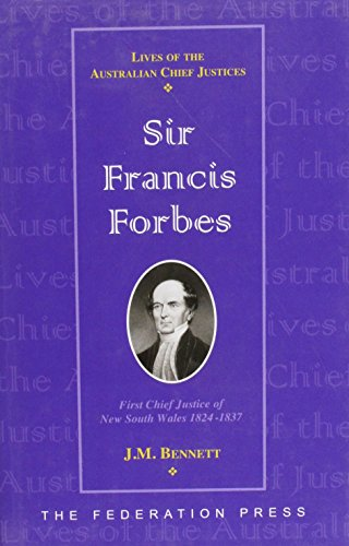 Sir Francis Forbes: First Chief Justice of New South Wales, 1823-1837 (Hardback): Dr. J. M. Bennett