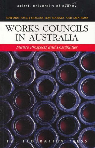 9781862874442: Works Councils in Australia: Future Prospects and Possibilities (Workplace Research Centre)