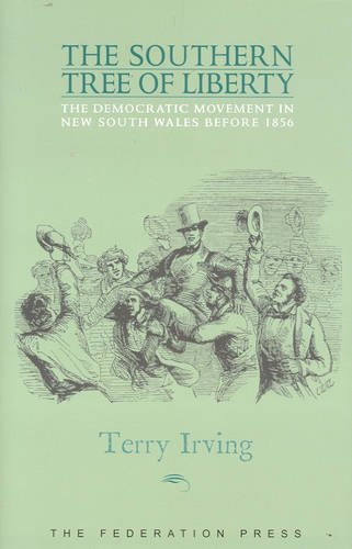 The Southern Tree of Liberty: The Democratic Movement in New South Wales Before 1856 (Hardback): ...