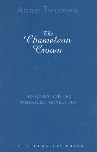 The Chameleon Crown: The Queen and Her Australian Governors (NSW Sesquicentenary of Responsible Government) (1862876290) by Twomey, Anne