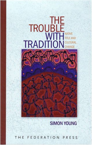 The Trouble with Tradition: Native Title and Cultural Change (1862876479) by Simon Young Sol