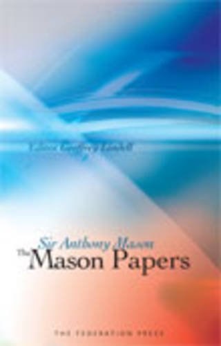 The Mason Papers: Selected Articles and Speeches by Sir Anthony Mason (Hardcover): Anthony Mason