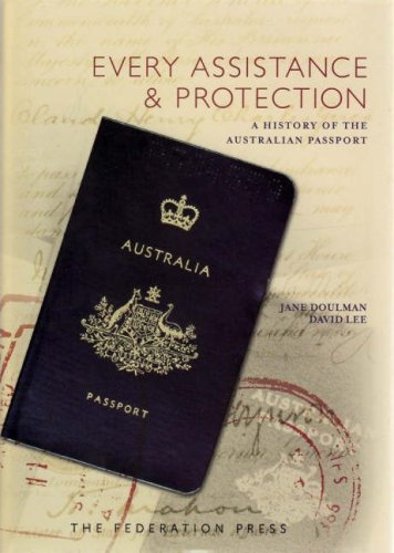 Every Assistance and Protection: A History of the Australian Passport (Hardback): Jane Doulman, ...