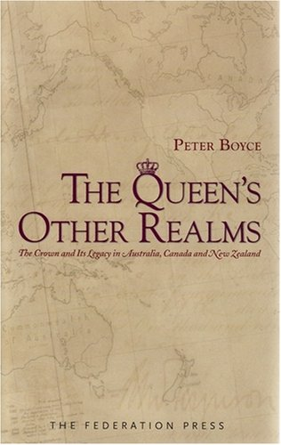 The Queen s Other Realms: The Crown and Its Legacy in Australia, Canada and New Zealand (Hardback):...